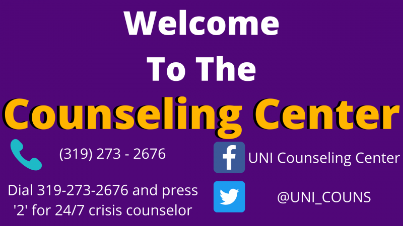Welcome to the UNI Counseling Center. Call us at 319-273-2676. Call 319-273-2676 and press '2' to speak with 24/7 crisis counselor.