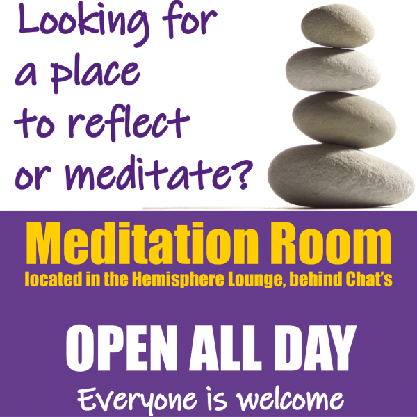 Looking for a space to reflect or meditate? Meditation room, located in the Hemisphere Lounge, behind Chat's in Maucker Union. Open everyday and everyone is welcome